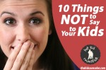 10_things_not_to_say_to_your_kids